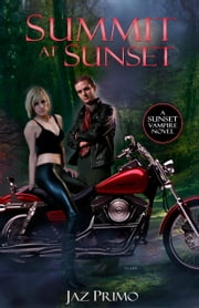 Summit at Sunset (Sunset Vampire Series, Book 3) ebook by Jaz Primo