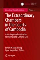 The Extraordinary Chambers in the Courts of Cambodia ebook by Simon M. Meisenberg,Ignaz Stegmiller