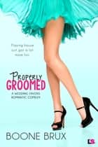 Properly Groomed (Wedding Favors) ebook by Boone Brux