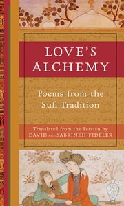 Love's Alchemy - Poems from the Sufi Tradition ebook by David Fidelar,Sabrineh Fideler