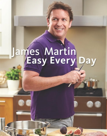 James Martin Easy Every Day - The Essential Collection 電子書 by James Martin