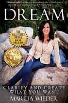 Dream - Clarify And Create What You Want ebook by Marcia Wieder