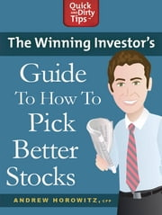 The Winning Investor's Guide to How to Pick Better Stocks - Tried and True Strategies to Invest Like a Pro ebook by Andrew Horowitz