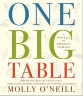One Big Table - 600 recipes from the nation's best home cooks, farmers, fishermen, pit-masters, and chefs ebook by Molly O'Neill