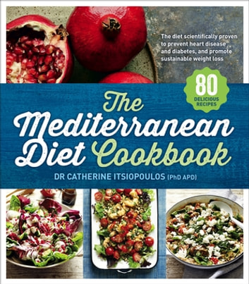 The Mediterranean Diet Cookbook ebook by Dr Catherine Itsiopoulos