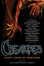 Creatures: Thirty Years of Monsters ebook by John Langan, Paul Tremblay