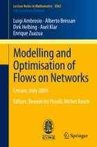 Modelling and Optimisation of Flows on Networks - Cetraro, Italy 2009, Editors: Benedetto Piccoli, Michel Rascle ebook by Luigi Ambrosio, Alberto Bressan, Dirk Helbing,...
