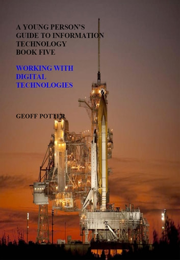 A Young Person's Guide To Information Technology Book Five WorkingWith Digital Technologies ebook by Geoff Potter