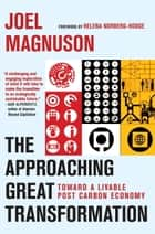 The Approaching Great Transformation - Toward a Livable Post Carbon Economy ebook by Joel Magnuson, Helena Norberg-Hodge