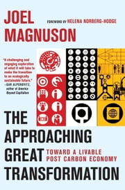 The Approaching Great Transformation - Toward a Livable Post Carbon Economy ebook by Joel Magnuson,Helena Norberg-Hodge
