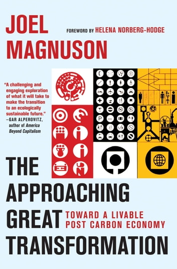 The Approaching Great Transformation - Toward a Livable Post Carbon Economy ebook by Joel Magnuson