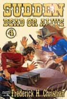 Sudden - Dead or Alive (A Sudden Western #4) ebook by Frederick H. Christian