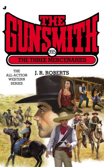 The Gunsmith 395 - The Three Mercenaries ebook by J. R. Roberts