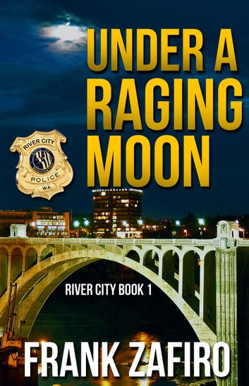 Under a Raging Moon - River City, #1 ebook by Frank Zafiro