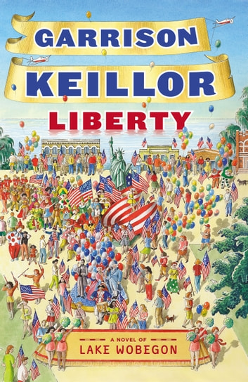Liberty - A Novel of Lake Wobegon ebook by Garrison Keillor