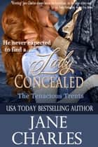 Lady Concealed (Tenacious Trents Novel) ebook by Jane Charles