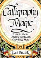 Calligraphy Magic ebook by Cari Buziak