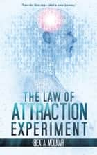 The Law of Attraction Experiment ebook by Beata Molnar