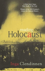Reading the Holocaust ebook by Inga Clendinnen