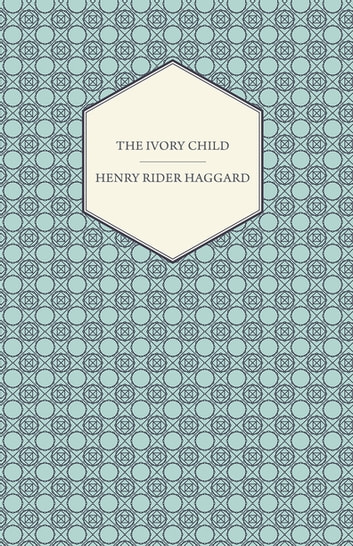 The Ivory Child ebook by Henry Rider Haggard