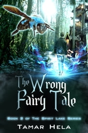 The Wrong Fairy Tale (Spirit Lake Series Book 2) ebook by Tamar Hela