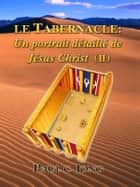 Le Tabernacle: Un portrait détaillé de Jésus Christ (II) ebook by Paul C. Jong