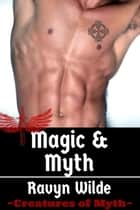 Magic & Myth - Creatures of Myth ebook by Ravyn Wilde