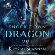 Knock Down Dragon Out - Soulmate Shifters World audiobook by Krystal Shannan