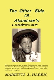 The Other Side of Alzheimer's, a caregiver's story ebook by Harris Marietta