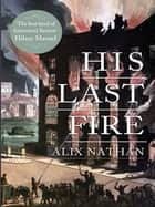 His Last Fire ebook by Alix Nathan