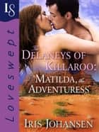 The Delaneys of Killaroo: Matilda, the Adventuress - A Loveswept Classic Romance ebook by Iris Johansen