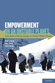 Empowerment on an Unstable Planet - From Seeds of Human Energy to a Scale of Global Change ebook by Daniel C. Taylor,Carl E. Taylor,Jesse O. Taylor
