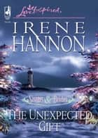 The Unexpected Gift (Mills & Boon Love Inspired) (Sisters & Brides, Book 3) ebook by Irene Hannon