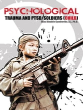 PSYCHOLOGICAL TRAUMA AND PTSD/SOLDIERS (CHILD) ebook by Elias Rinaldo Gamboriko, A.J., Ph.D.