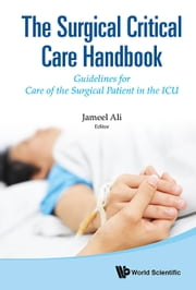 The Surgical Critical Care Handbook - Guidelines for Care of the Surgical Patient in the ICU ebook by