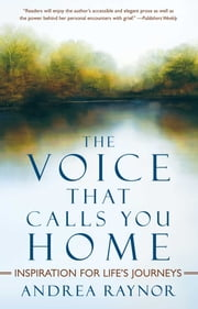 The Voice That Calls You Home - Inspiration for Life's Journeys ebook by Andrea Raynor