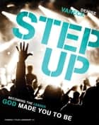 Step Up - Becoming the Leader God Made You to Be ebook by Denise VanEck