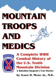 Mountain Troops and Medics:A Complete World War II Combat History of the U.S. Tenth Mountain Division - A Battle Surgeon's True Stories ebook by Meinke Jr., Albert