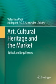 Art, Cultural Heritage and the Market - Ethical and Legal Issues ebook by Valentina Vadi,Hildegard E. G. S. Schneider