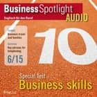 Business-Englisch lernen Audio - Spezialtest: Business Skills - Business Spotlight Audio 6/2015 - Special test: business skills audiobook by