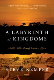 A Labyrinth of Kingdoms: 10,000 Miles through Islamic Africa ebook by Steve Kemper