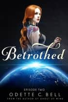 Betrothed Episode Two ebook by Odette C. Bell