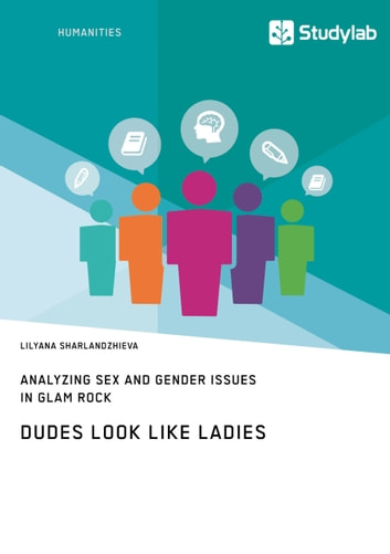 Dudes Look like Ladies. Analyzing Sex and Gender Issues in Glam Rock ebook by Lilyana Sharlandzhieva