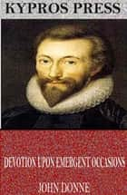 Devotions Upon Emergent Occasions ebook by John Donne
