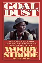 Goal Dust - The Warm and Candid Memoirs of a Pioneer Black Athlete and Actor ebook by Woody Strode,Sam Young