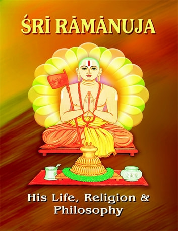 Sri Ramanuja: His Life Religion and Philosophy ebook by Swami Tapasyananda