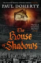 The House of Shadows ebook by Paul Doherty
