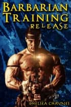 The Barbarian's Training - Release (#3) (Medieval BDSM Erotica / Barbarian Erotica) ebook by Chelsea Chaynes