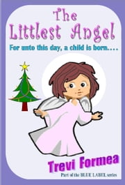The Littlest Angel: For unto this day a child is born ebook by Trevi Formea