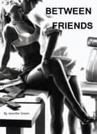 Between Friends ebook by Jennifer Green